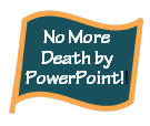 No More Death by PowerPoint!